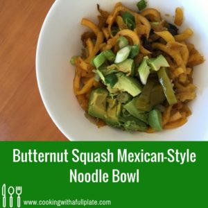 Butternut Squash Mexican-Style Noodle Bowl (And Other Things You Can Make with your Spiralizer)