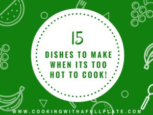 15 Dishes to Make When It's Too Hot to Cook (Not Just Salad!)