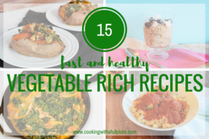15 Fast and Healthy Vegetable Rich Recipes You Should Make Now